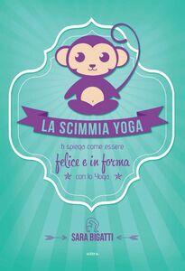 La scimmia Yoga Ti spiega come essere felice e in forma con lo yoga