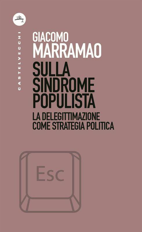 Sulla sindrome populista La delegittimazione come strategia politica