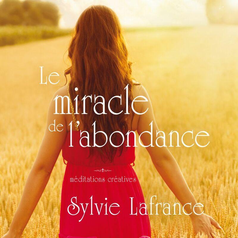 Le miracle de l'abondance Méditations créatives