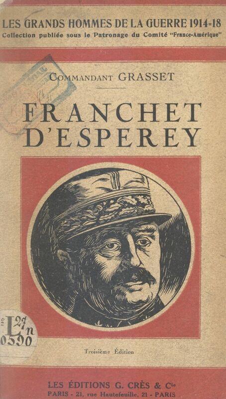 Le maréchal Franchet d'Esperey La Carrière, Dinant et Guise, la Marne, l'Aisne, la Champagne, les armées alliées en Orient