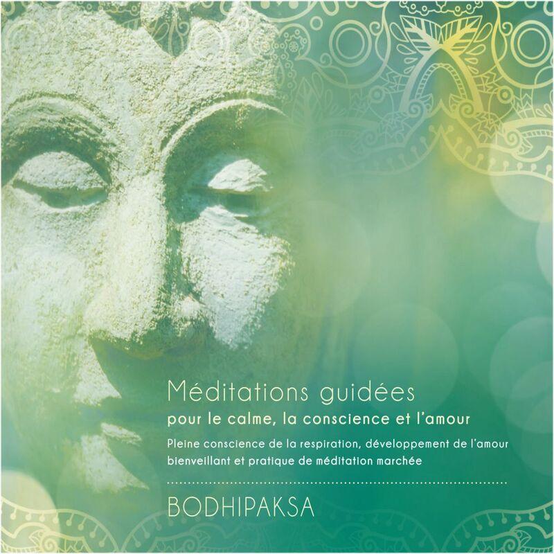 Méditations guidées pour le calme, la conscience et l'amour Pleine conscience de la respiration, développement de l'amour bienveilant et pratique de méditation marchée