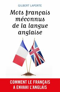 Mots français méconnus de la langue anglaise Comment le français a envahi l'anglais