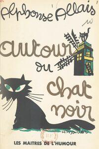 """Autour du Chat Noir : """"Francisque Sarcey"""" et contes inédits du Chat Noir Suivi d'un index bibliographique de tous les contes d'Allais"""