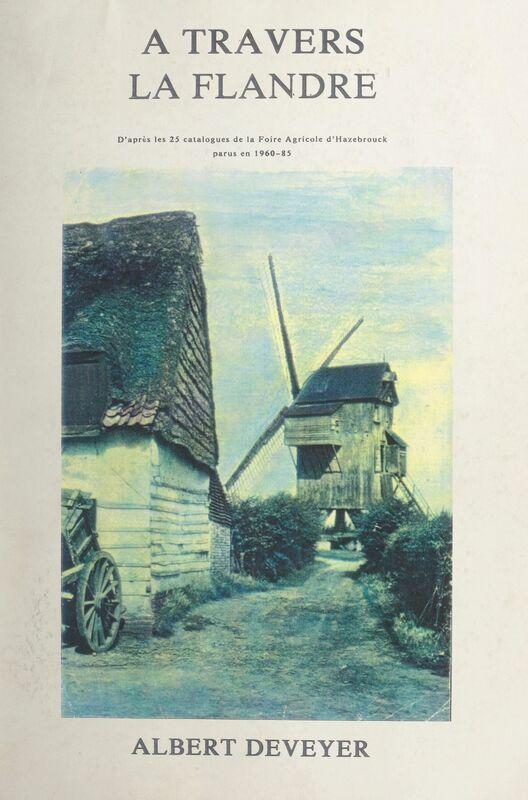 À travers la Flandre D'après les 25 catalogues de la Foire agricole d'Hazebrouck parus en 1960-85