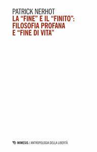 """La """"fine"""" e il """"finito"""": filosofia profana e """"fine di vita"""""""