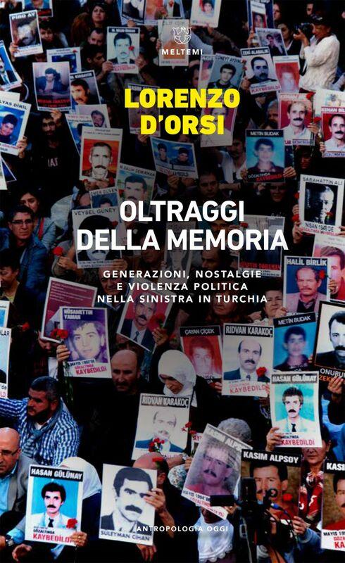 I nostri modi di raccontare la storia Generazioni, nostalgie e violenza politica nella sinistra in turchia