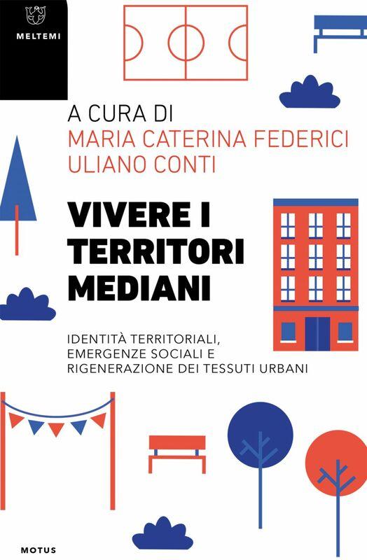 Vivere i territori mediani Identità territoriali, emergenze sociali e rigenerazione dei tessuti urbani