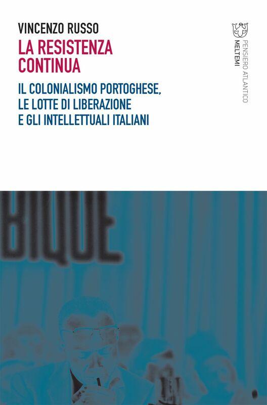La Resistenza continua Il colonialismo portoghese, le lotte di liberazione e gli intellettuali italiani