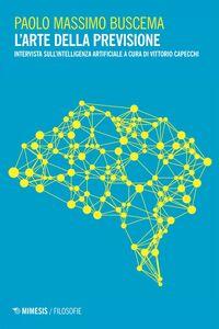 L'arte della previsione Intervista sull'intelligenza artificiale a cura di Vittorio Capecchi
