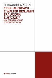 Erich Auerbach e Walter Benjamin tra figura e jetztzeit Una considerazione teologico-politica