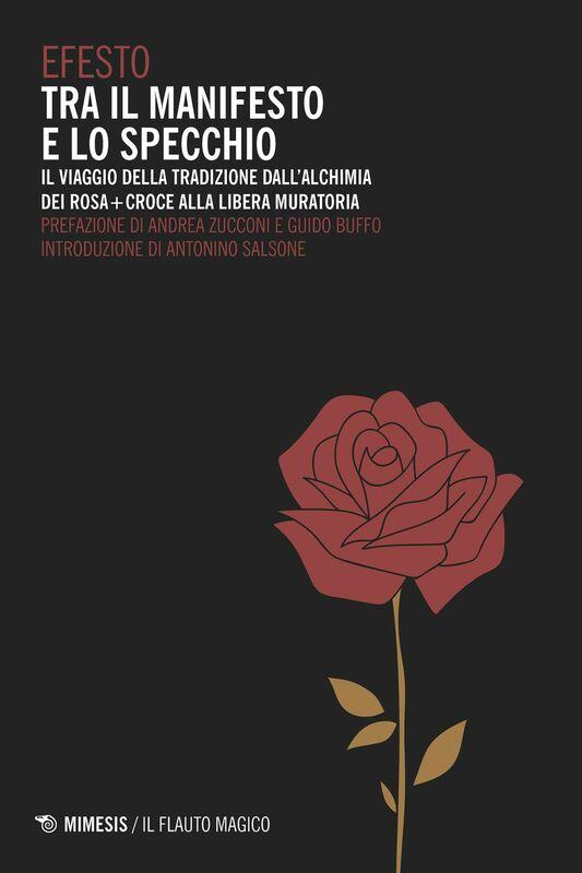 Tra il manifesto e lo specchio Il viaggio della tradizione dall'alchimia dei Rosa+Croce alla Libera Muratoria