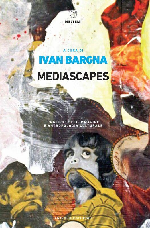 Mediascapes Pratiche dell'immagine e antropologia culturale