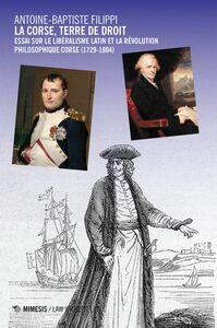 La corse, terre de droit Essai sur le libéralisme latin et la révolution philosophique corse (1729-1804)