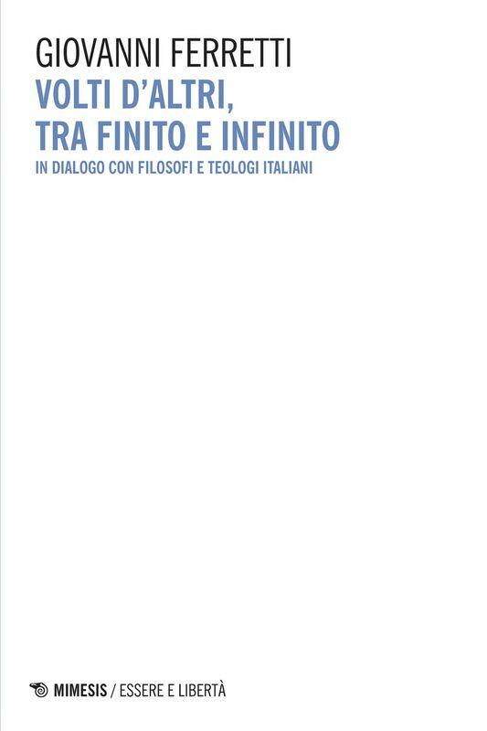 Volti d'altri, tra finito e infinito In dialogo con filosofi e teologi italiani