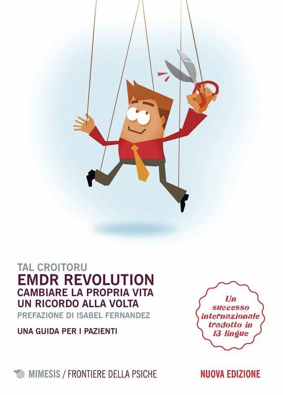 EMDR Revolution Cambiare la propria vita un ricordo alla volta. Una guida per i pazienti