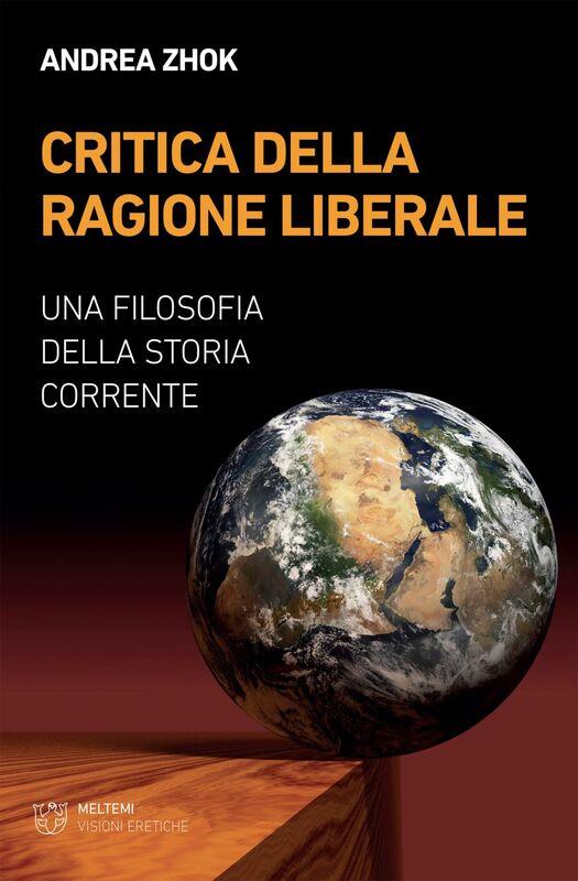 Critica della ragione liberale Una filosofia della storia corrente
