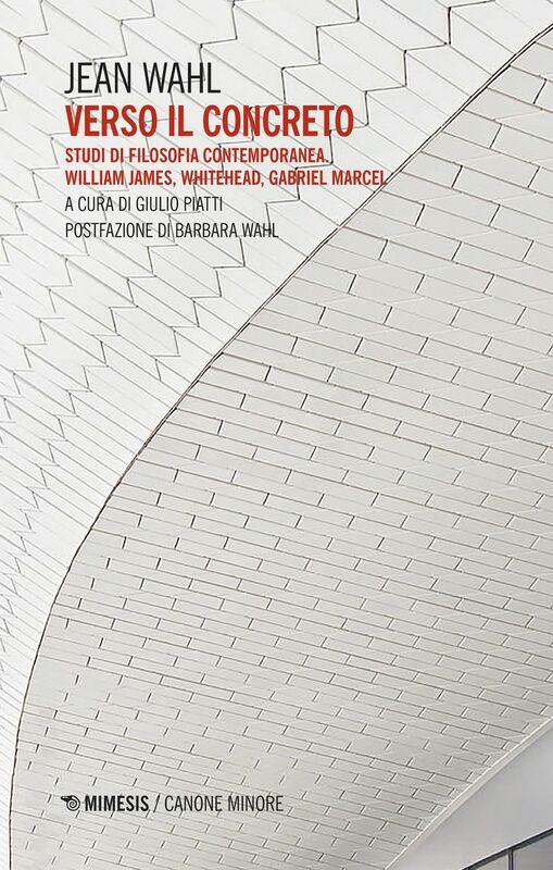 Verso il concreto Studi di filosofia contemporanea William James, Whitehead, Gabriel Marcel
