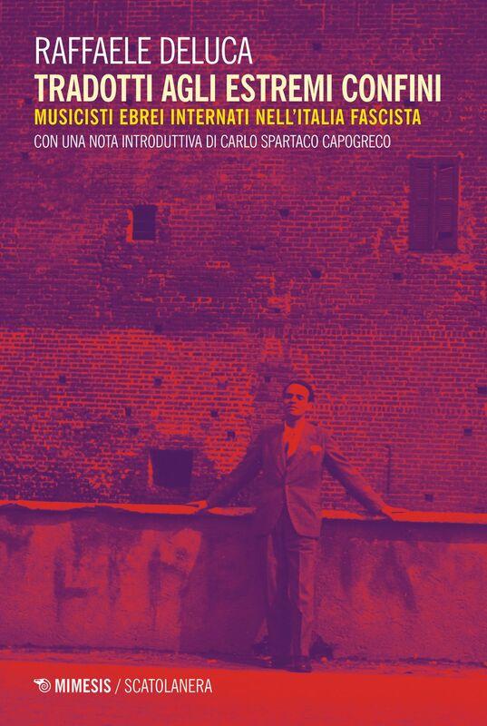 Tradotti agli estremi confini Musicisti ebrei internati nell'Italia fascista