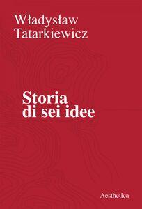 Storia di sei idee L'arte, il bello, la forma, la creatività, l'imitazione, l'esperienza estetica