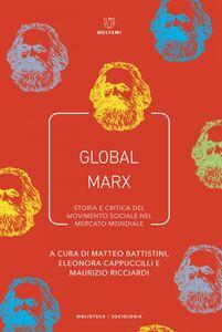 Global Marx Storia e critica del movimento sociale nel mercato mondiale