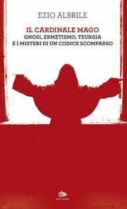 Il cardinale mago Gnosi, ermetismo, teurgia e i misteri di un codice scomparso
