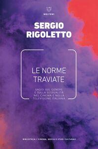 Le norme traviate Saggi sul genere e sulla sessualità nel cinema e nella televisione italiana