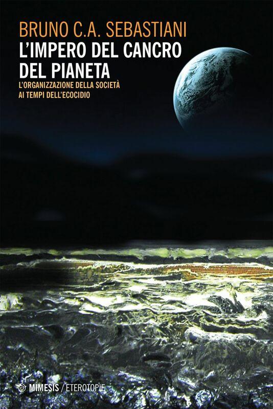 L'impero del cancro del pianeta L'organizzazione della società ai tempi dell'ecocidio