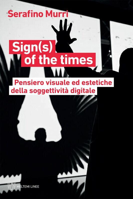Sign(s) of the times Pensiero visuale ed estetiche della soggettività digitale