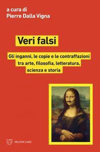 Veri falsi Gli inganni, le copie e le contraffazioni tra arte, filosofia, letteratura, scienza e storia
