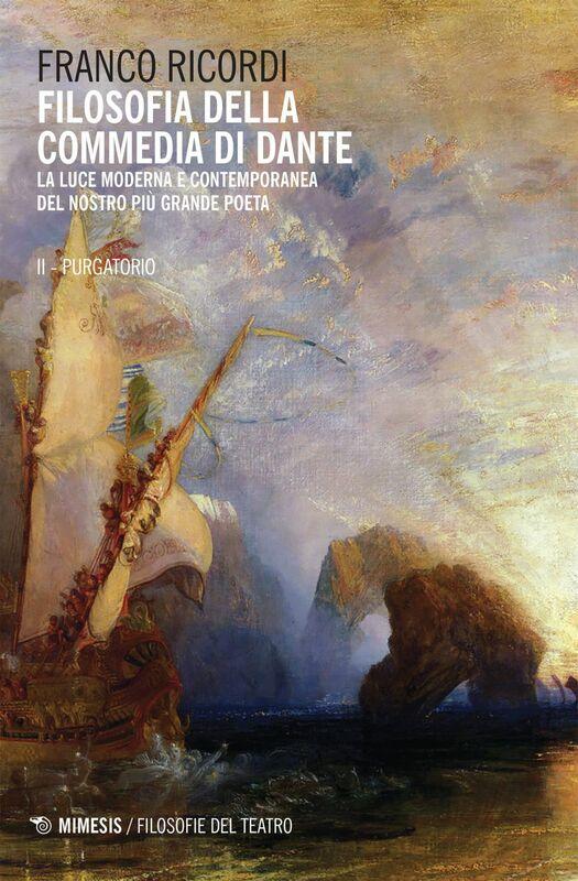 Filosofia della commedia di Dante - II Purgatorio La luce moderna e contemporanea del nostro più grande poeta