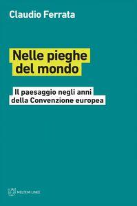 Nelle pieghe del mondo Il paesaggio negli anni della Convenzione europea