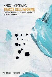 Tracce dell'informe L'indecostruibile e la filosofia dell'evento in Jacques Derrida