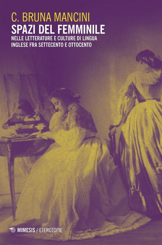 Spazi del femminile nelle letterature e culture di lingua inglese fra Settecento e Ottocento