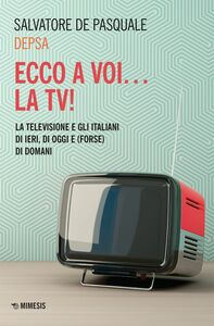 Ed ecco a voi... la TV! La televisione e gli italiani di ieri, di oggi e (forse) di domani