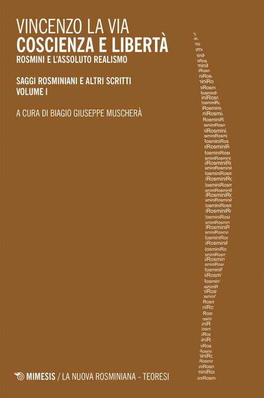 Coscienza e libertà Rosmini e l'assoluto realismo. Saggi rosminiani e altri scritti - Volume I