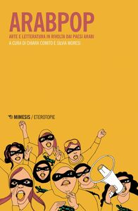 Arabpop Arte e letteratura in rivolta dai paesi arabi