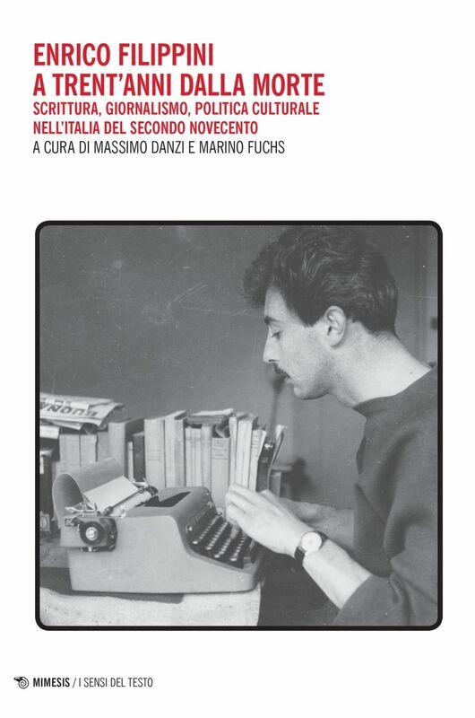 Enrico Filippini a trent'anni dalla morte Scrittura, giornalismo, politica culturale nell'Italia del secondo Novecento