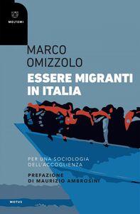 Essere migranti in Italia Per una sociologia dell'accoglienza