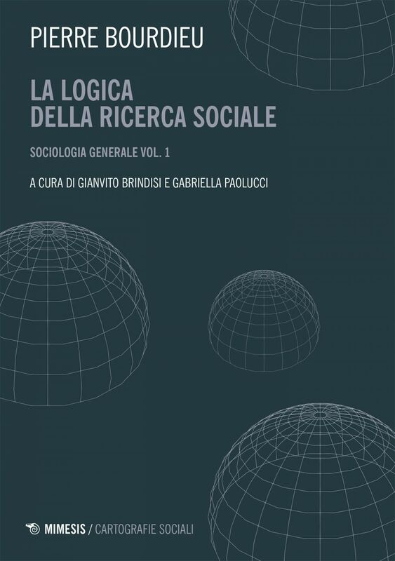 La logica della ricerca sociale Sociologia generale. Corso al Collège de France Vol. I (aprile 1981-novembre 1982)
