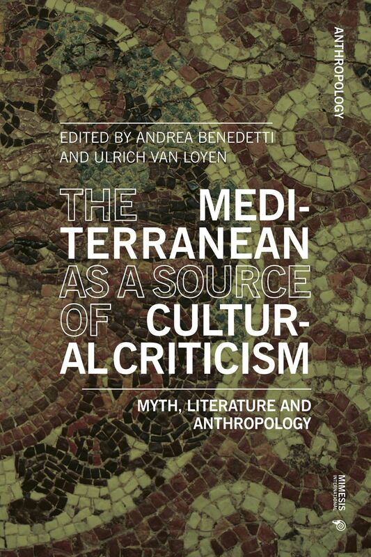 The Mediterranean as a Source of Cultural Criticism Myth, Literature, Anthropology