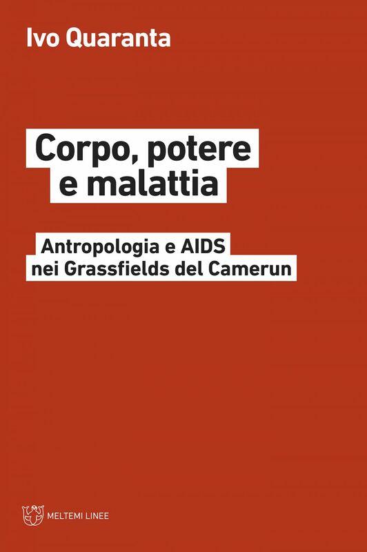 Corpo, potere e malattia Antropologia e AIDS nei Grassfields del Camerun