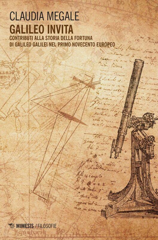 Galileo inVita Contributi alla storia della fortuna di Galileo Galilei nel primo Novecento europeo