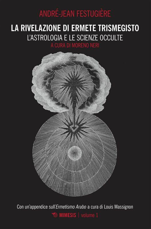 La rivelazione di Ermete Trismegisto Volume 1 - L'astrologia e le scienze occulte