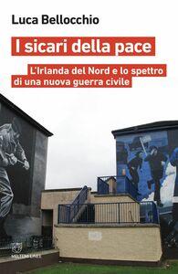 I sicari della pace L'Irlanda del Nord e lo spettro di una nuova guerra civile