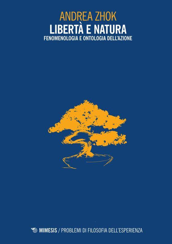 Libertà e natura Fenomenologia e ontologia dell'azione