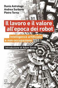 Il lavoro e il valore all'epoca dei robot Intelligenza artificiale e non-occupazione