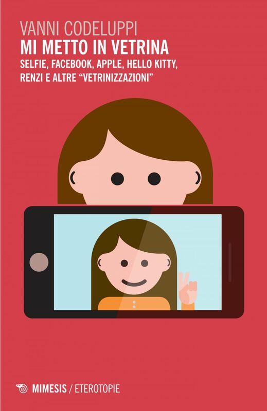 """Mi metto in vetrina Selfie, Facebook, Apple, Hello Kitty Renzi e altre """"vetrinizzazioni"""""""