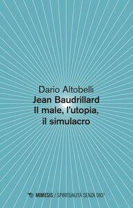 Jean Baudrillard Il male, l'utopia, il simulacro
