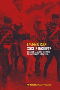 Soglie inquiete L'Italia e la Serbia all'inizio del Novecento (1904-1912)