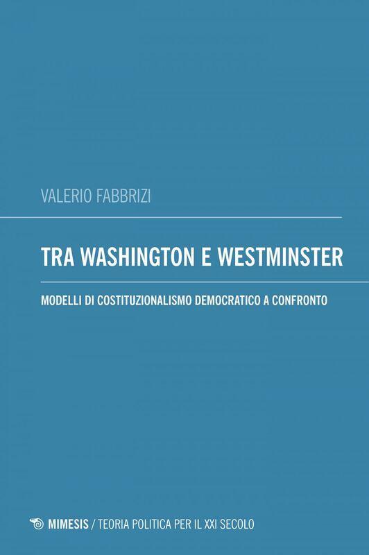 Tra Washington e Westminster Modelli di costituzionalismo democratico a confronto